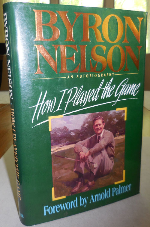 How I Played the Game, An Autobiography (Inscribed). Byron Golf - Nelson.