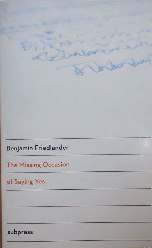 The Missing Occasion of Saying Yes (Inscribed). Benjamin Friedlander.