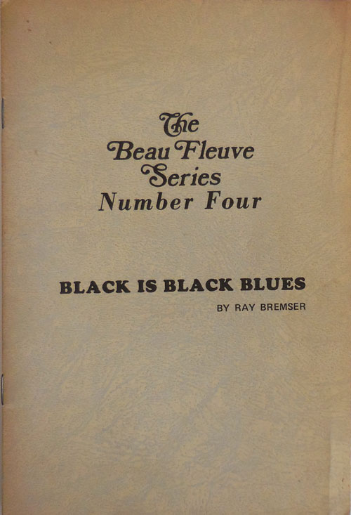 Black Is Black Blues; The Beau Fleuve Series Number Four. Ray Bremser.