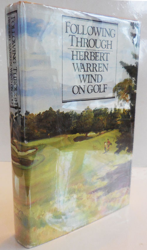 Following Through: Herbert Warren Wind On Golf (Inscribed). Herbert Warren Golf - Wind.