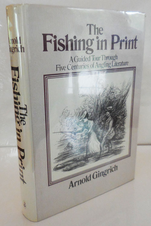 The Fishing in Print; A Guided Tour Through Five Centuries of Angling Literature. Armold Fishing - Gingrich.