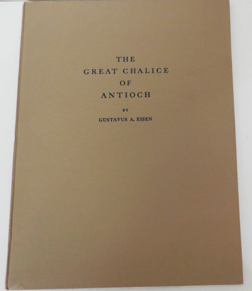 The Great Chalice of Antioch. Gustavus A. Historical Relics - Eisen.