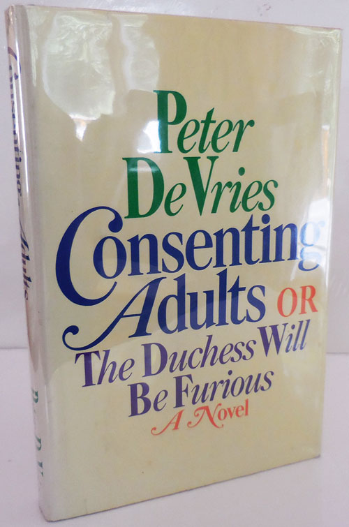 Consenting Adults OR The Duchess Will Be Furious (Inscribed). Peter De Vries.
