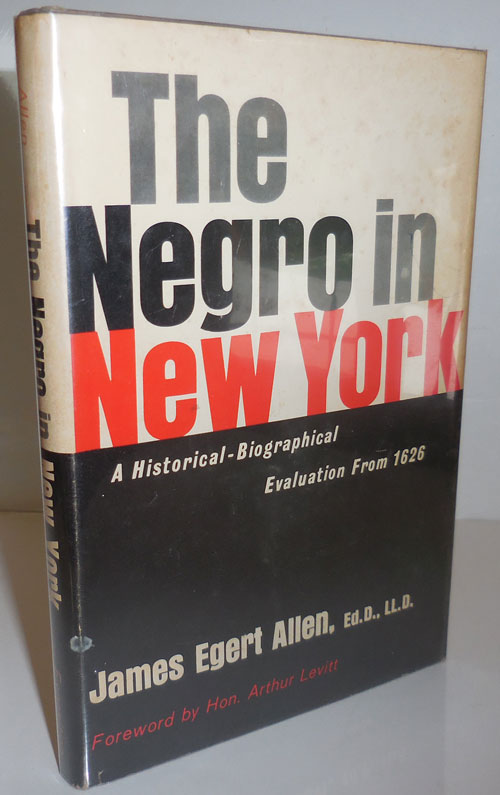 The Negro In New York (Inscribed); A Historical-Biographical Evaluation From 1626. James Egert Allen.
