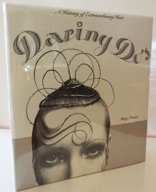 Daring Do's; A History of Extraordinary Hair. Mary Fashion - Trasko.