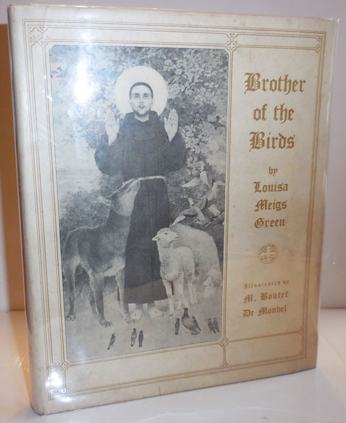 Brother of the Birds; A Little History of Saint Francis of Assisi. Louisa Meigs Green, M. Boutet De Monvel.