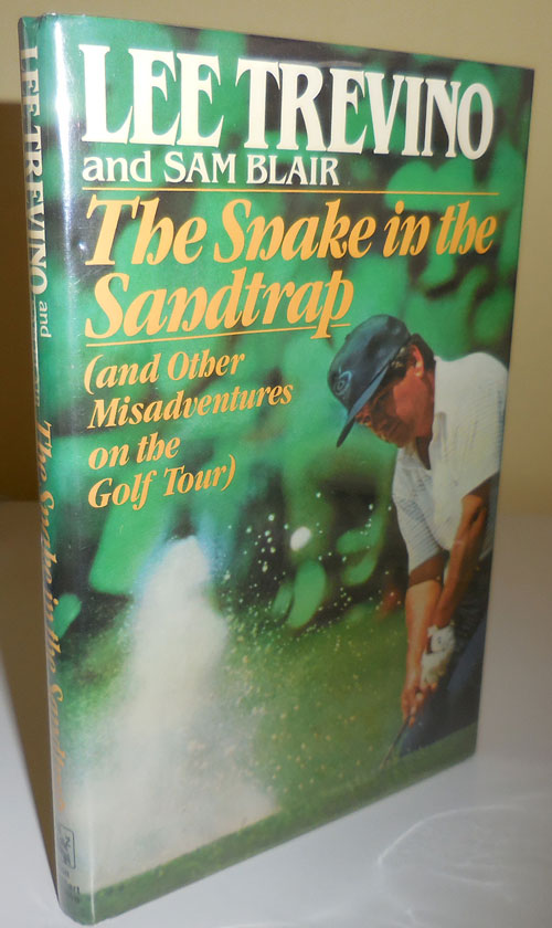 The Snake in the Sandtrap and Other Misadventures on the Golf Tour (Signed by Trevino). Lee Golf - Trevino, Sam Blair.