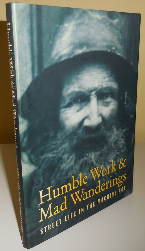 Humble Work & Mad Wanderings - Street Life In The Machine Age (Inscribed). Ken Appollo.