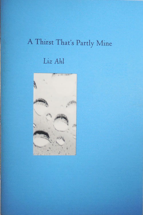 A Thirst That's Partly Mine (Inscribed). Liz Ahl.