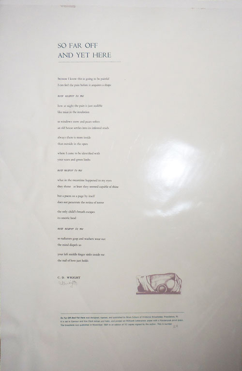 So Far Off And Yet Here (Signed Broadside Poem). C. D. Wright.