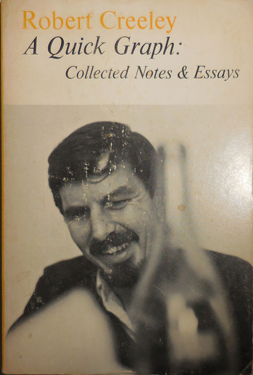 A Quick Graph: Collected Notes & Essays (Inscribed). Robert Creeley.