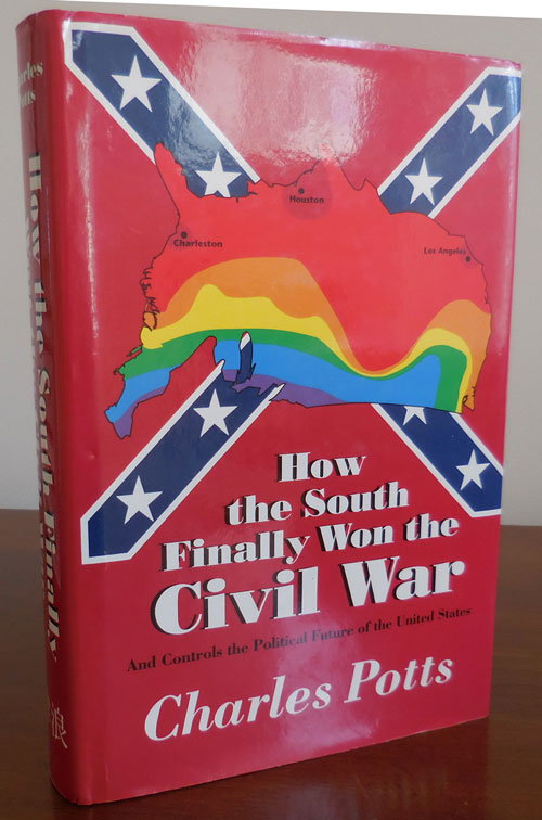 How The South Finally Won the Civil War and Controls the Political Future of the United States (Inscribed to Al Aronowitz). Charles American Politics - Potts.