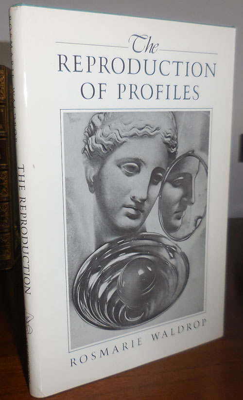 The Reproduction of Profiles. Rosmarie Waldrop.