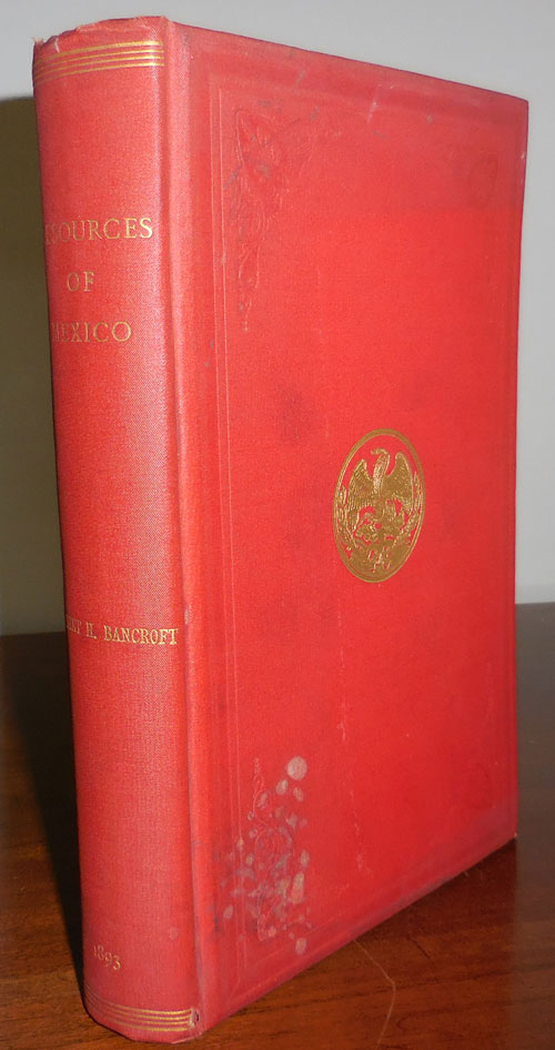 Resources and Development of Mexico. Hubert Howe Bancroft.