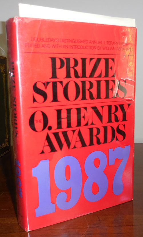 Prize Stories The O'Henry Awards 1987 (Signed by Erdrich, Oates and Paley). William Abrahams, Alice Adams Louise Erdrich, Mary Robison, Joyce Carol Oates, Grace Paley, Richard Bausch.