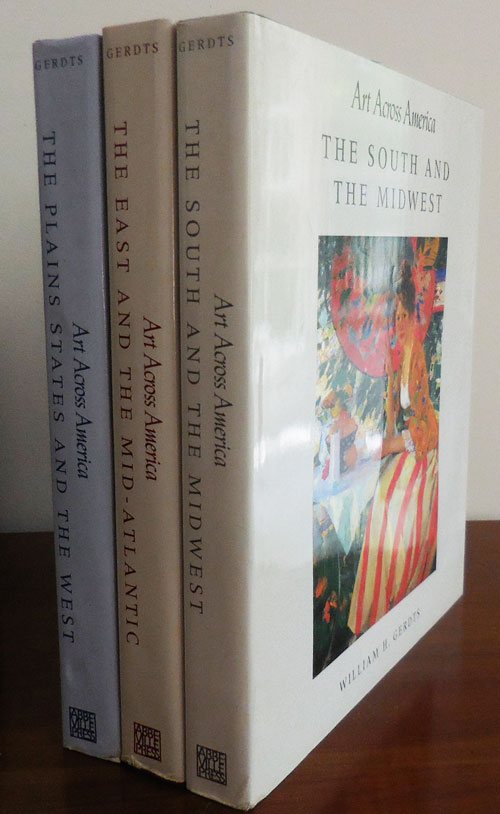 Art Across America: The South and The Midwest, The East and The Mid-Atlantic and The Plains States and The West (Three Volume Set); Two Centuries of Regional Painting. William H. American Art - Gerdts.