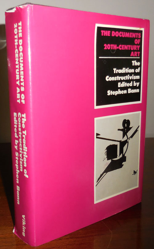 The Tradition of Constructivism; The Documents of 20th century Art. Stephen Art - Bann, general Robert Motherwell.