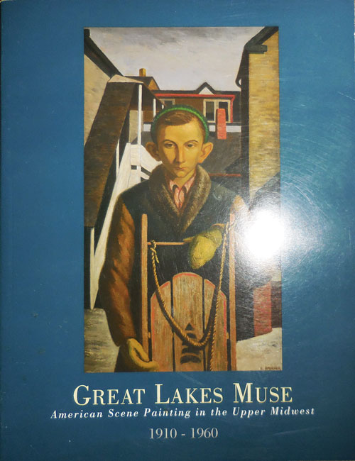 Great Lakes Muse American Scene Painting in the Upper Midwest 1910 - 1960 (Inscribed). Michael D. Art - Hall, Pat Glascock.