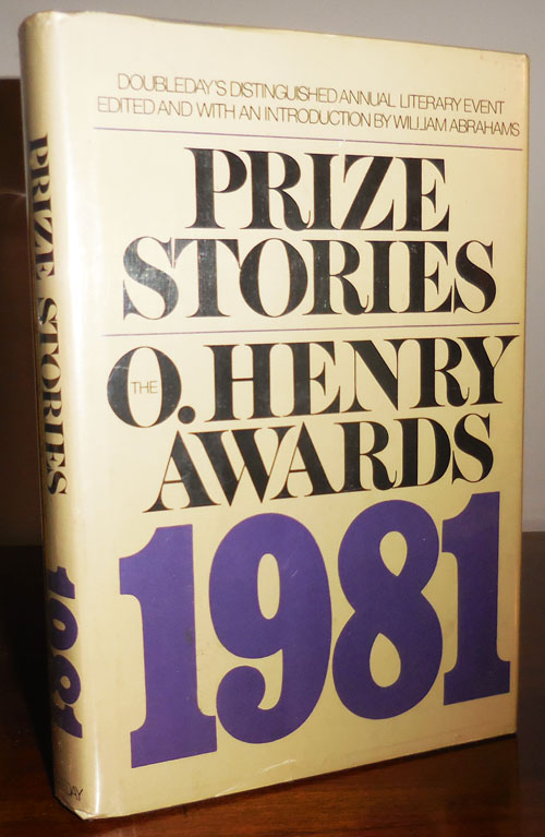 Prize Stories 1981 The O'Henry Awards (Signed by Joyce Carol Oates, Cynthia Ozick, Paul Theroux and Inscribed by Tobias Wolff). William Abrahams, John Irving Cynthia Ozick, Alice Walker, Tobias Wolff, Kay Boyle, Paul Theroux, Joyce Carol Oates.
