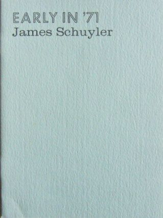 Early in '71. James Schuyler