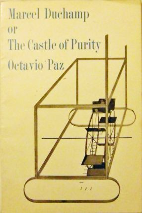 Marcel Duchamp or the Castle of Purity. Octavio Art - Paz