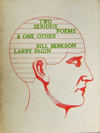Two Serious Poems & One Other. Bill Berkson, Larry Fagin