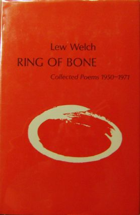 Ring of Bone Collected Poems 1950-1971. Lew Welch