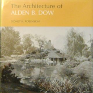 The Architecture of Alden B. Dow. Sidney K. Architecture - Robinson, Alden B. Dow