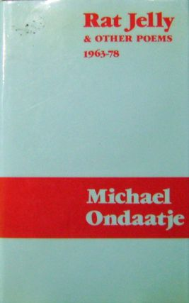 Rat Jelly & Other Poems 1963-78. Michael Ondaatje