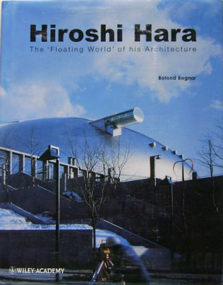 Hiroshi Hara The Floating World of His Architecture. Botond Architecture - Bognar, Hiroshi Hara