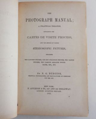 The Photograph Manual; A Practical Treatise, Containing The Cartes De Visite Process, and the Method of Taking Stereoscopic Pictures
