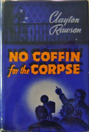 No Coffin for the Corpse. Clayton Mystery - Rawson