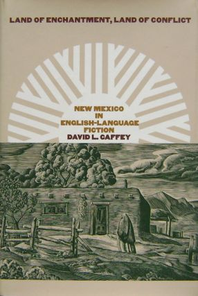Land of Enchantment, Land of Conflict New Mexico In English-Language Fiction. David L. Caffey.