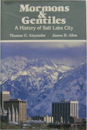Mormons & Gentiles A History of Salt Lake City. Thomas G. And James B. Allen Alexander.