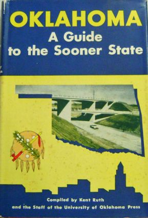 Oklahoma A Guide to the Sooner State. Kent Ruth, Compiler