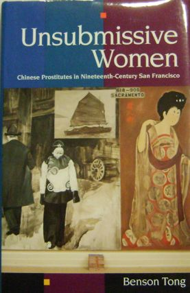 Unsubmissive Women: Chinese Prostitutes in Nineteenth-Century San Francisco. Benson Tong.