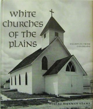 White Churches of the Plains; Examples From Colorado. Robert Hickman Photography - Adams