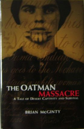 The Oatman Massacre; A Tale of Desert Captivity and Survival. Brian McGinty