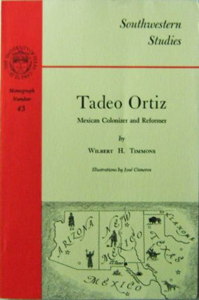 Tadeo Ortiz; Mexican Colonizer and Reformer. Wilbert H. Timmons.
