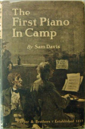 The First Piano In Camp. Sam Davis