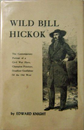 Wild Bill Hickok; The Contemporary Portrait of a Civil War Hero, Champion Pistoleer, Deadliest...