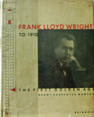 Frank LLoyd Wright T0 1910; To 1910The First Golden Age. Architecture - Frank Lloyd Wright