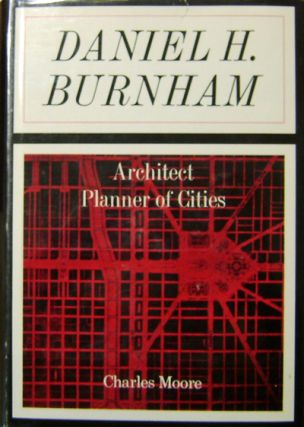 Daniel H. Burnham; Architect, Planner of Cities. Charles Architecture - Moore, Daniel H. Burnham