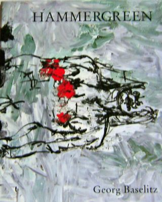 Hammergreen; New Paintings by Georg Baselitz. Georg Art - Baselitz