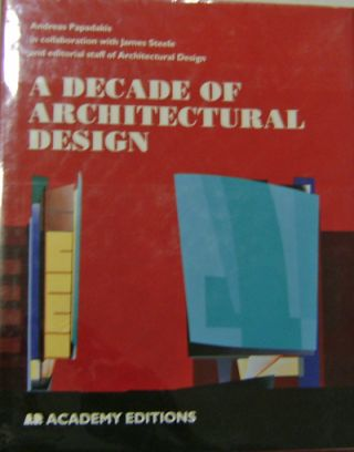 A Decade of Architectural Design. Andreas Architecture - Papdakis, James Steele