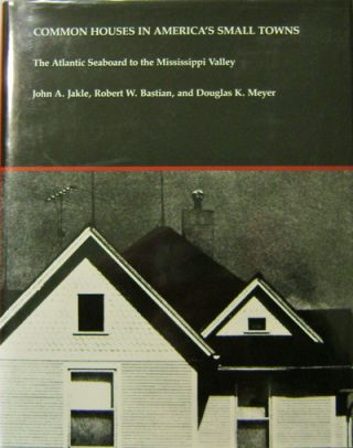 Common Houses In America's Small Towns; The Atlantic Seaboard to the Mississippi Valley. John A....