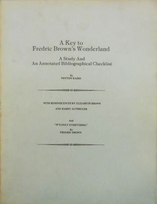 A Key To Fredric Brown's Wonderland; A Study and An Annotated Bibliographical Checklist. Newton...