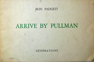Arrive By Pullman. Ron Padgett