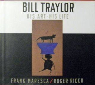 Bill Traylor His Art - His Life. Bill Art - Traylor