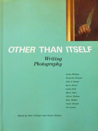 Other Than Itself; Writing Photography. John X. Photography - Berger, Olivier Richon